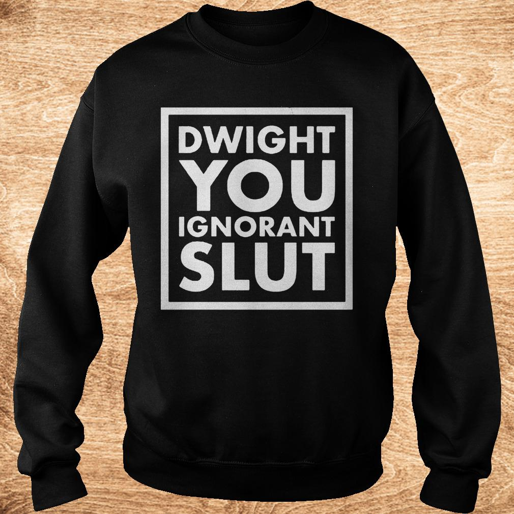 Dwight you ignorant slut shirt Sweatshirt Unisex