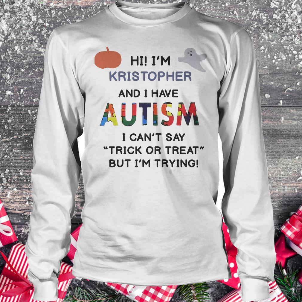 Hi i m Kristopher and i have Autism i can t say trick or treat shirt Longsleeve Tee Unisex - Hi i'm Kristopher and i have Autism i can't say trick or treat shirt