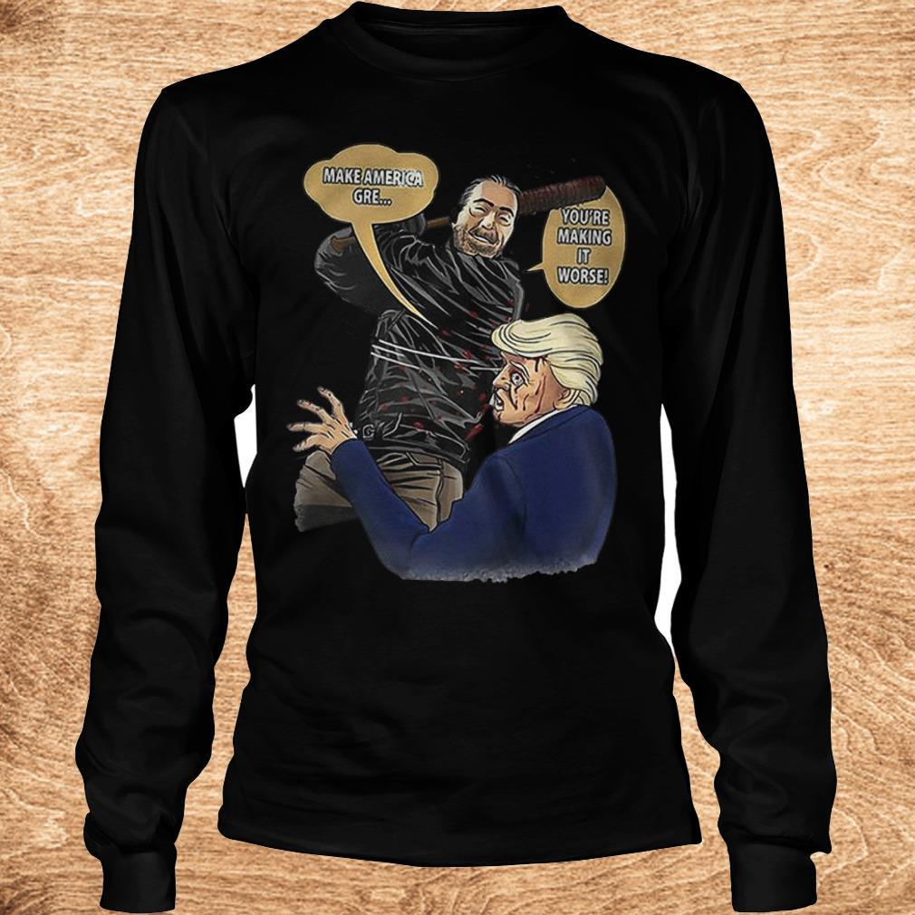 Make America gre you re making it worse Negan hit Trump Shirt Longsleeve Tee Unisex - Make America gre you're making it worse Negan hit Trump Shirt