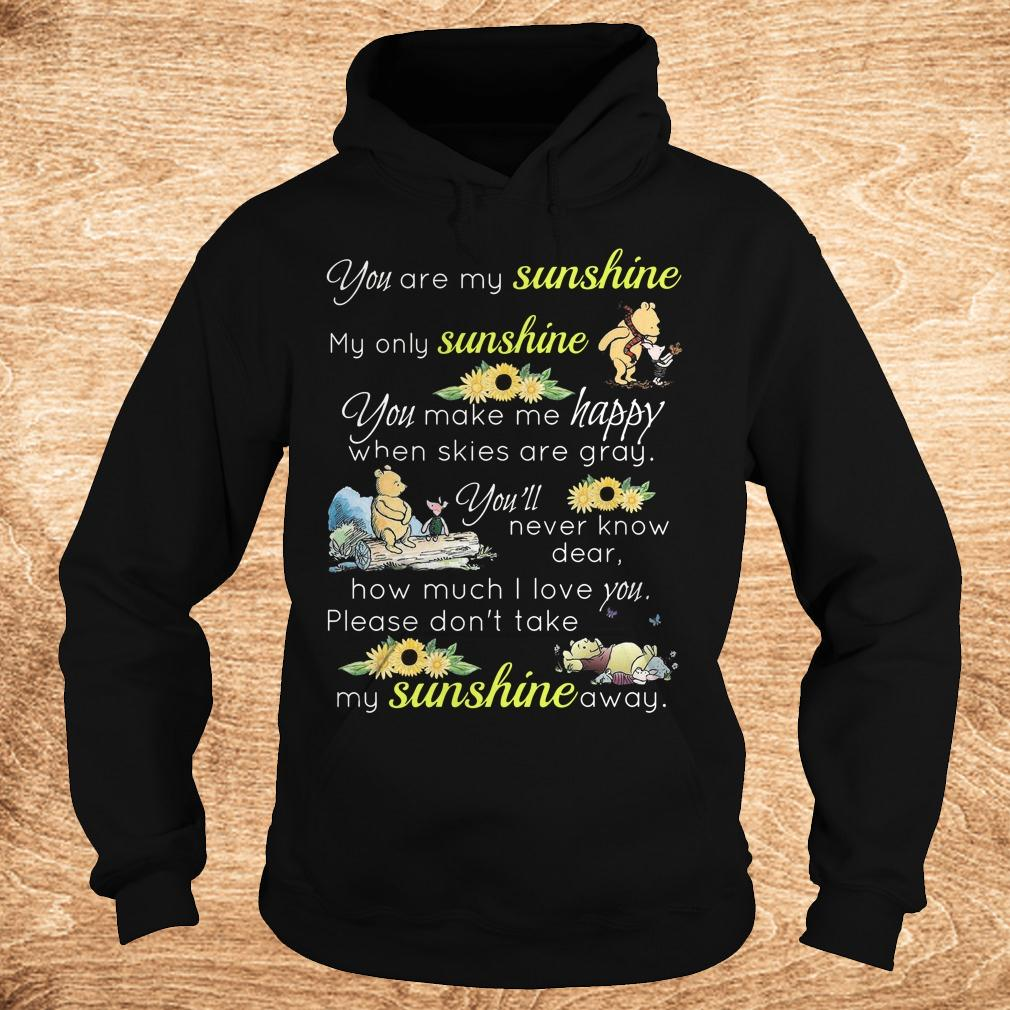 Official Disney Winnie the Pooh you are my sunshine my only sunshine shirt Hoodie - Official Disney Winnie-the-Pooh you are my sunshine my only sunshine shirt