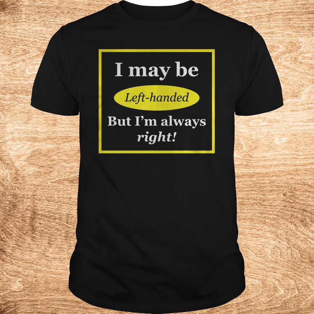 Official I May Be Left-Handed But I'm Always Right shirt Classic Guys / Unisex Tee