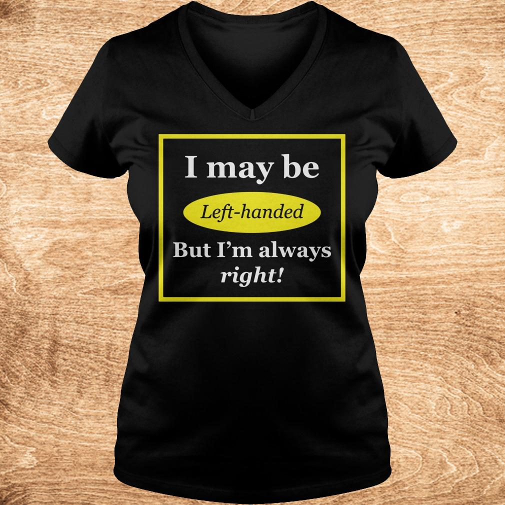 Official I May Be Left-Handed But I'm Always Right shirt Ladies V-Neck