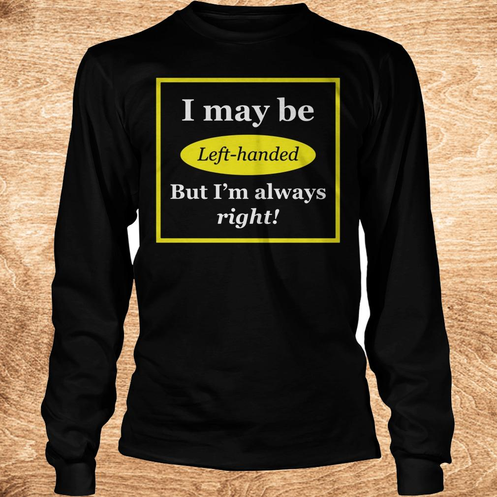 Official I May Be Left-Handed But I'm Always Right shirt Longsleeve Tee Unisex