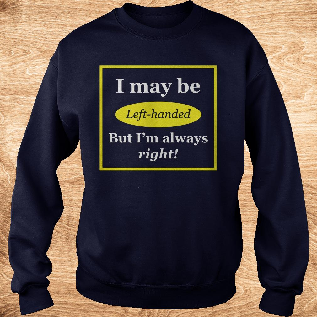 Official I May Be Left-Handed But I'm Always Right shirt