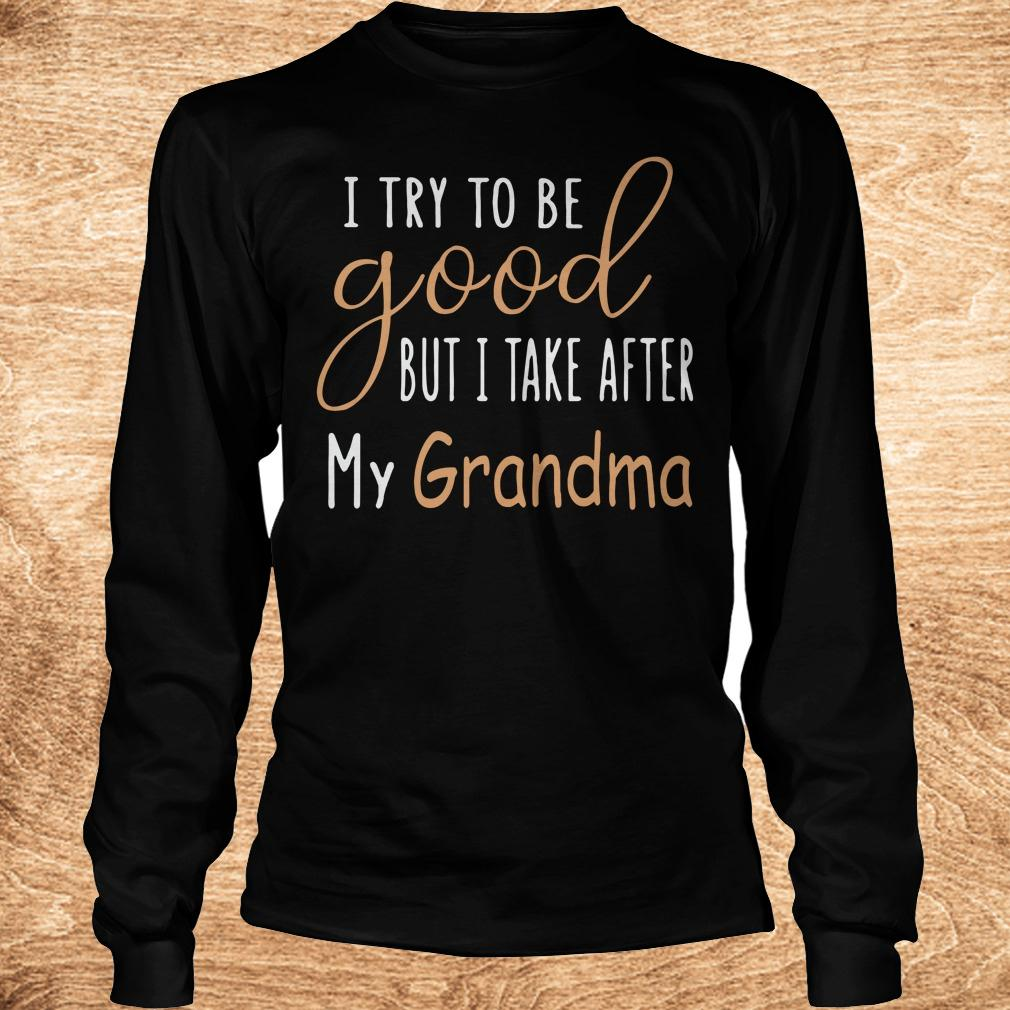 Official I try to be good but i take after my grandma shirt Longsleeve Tee Unisex - Official I try to be good but i take after my grandma shirt
