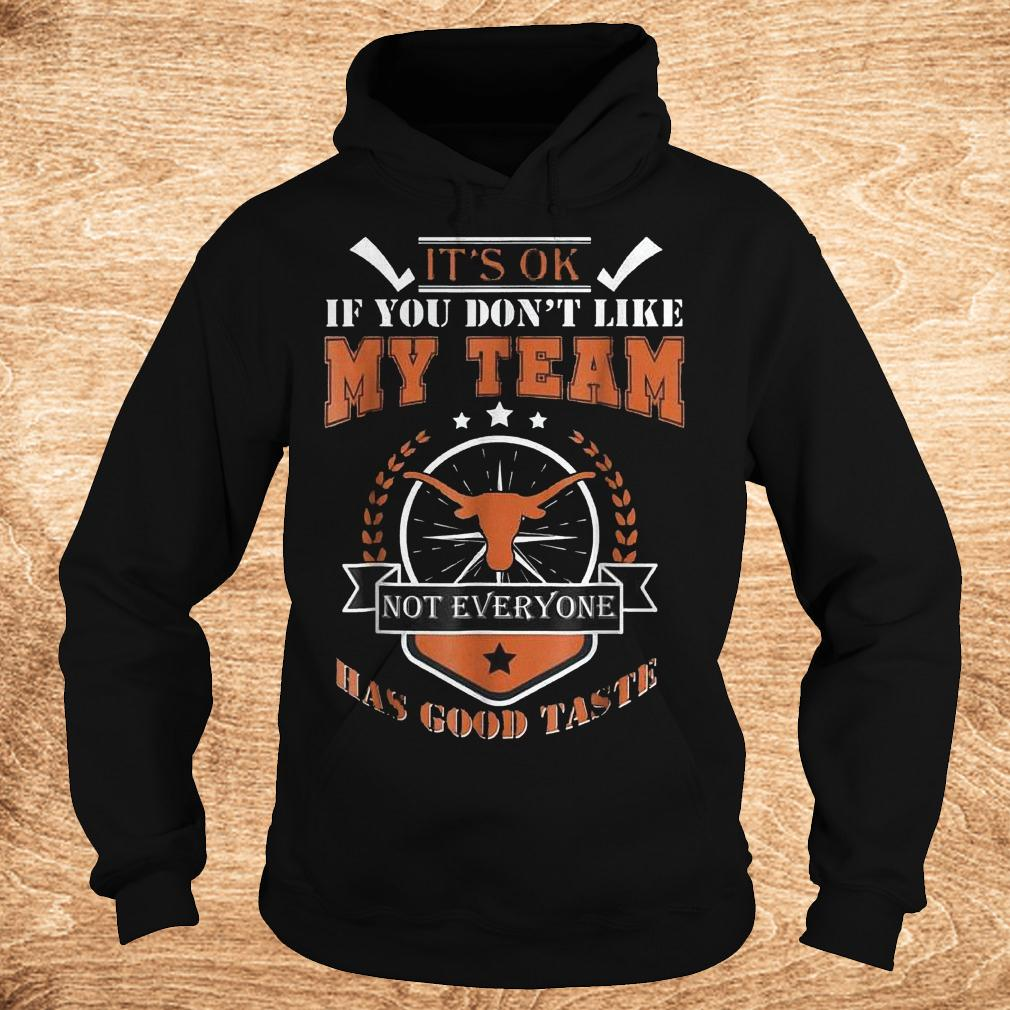 Official It s ok if you don t like my team not everyone has good taste Shirt Hoodie 1 - Official It's ok if you don't like my team not everyone has good taste Shirt