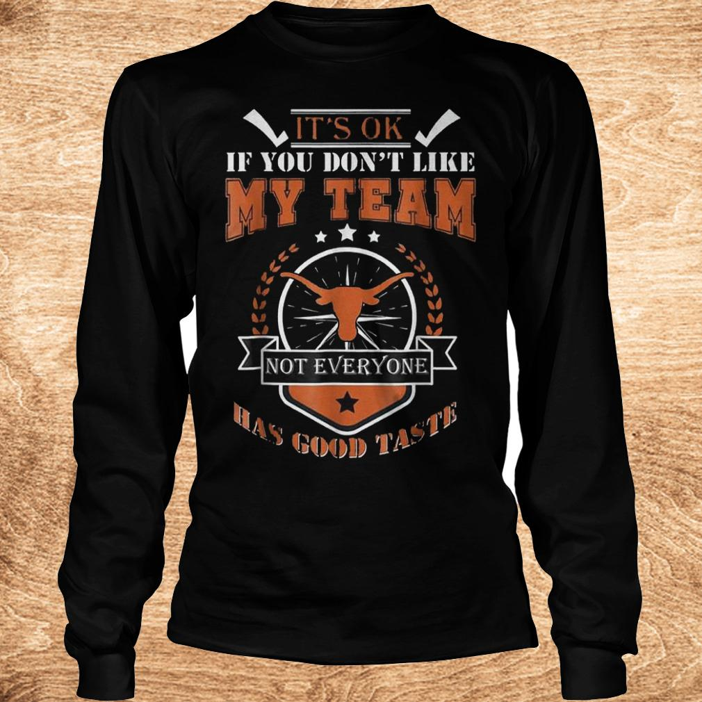 Official It s ok if you don t like my team not everyone has good taste Shirt Longsleeve Tee Unisex 1 - Official It's ok if you don't like my team not everyone has good taste Shirt
