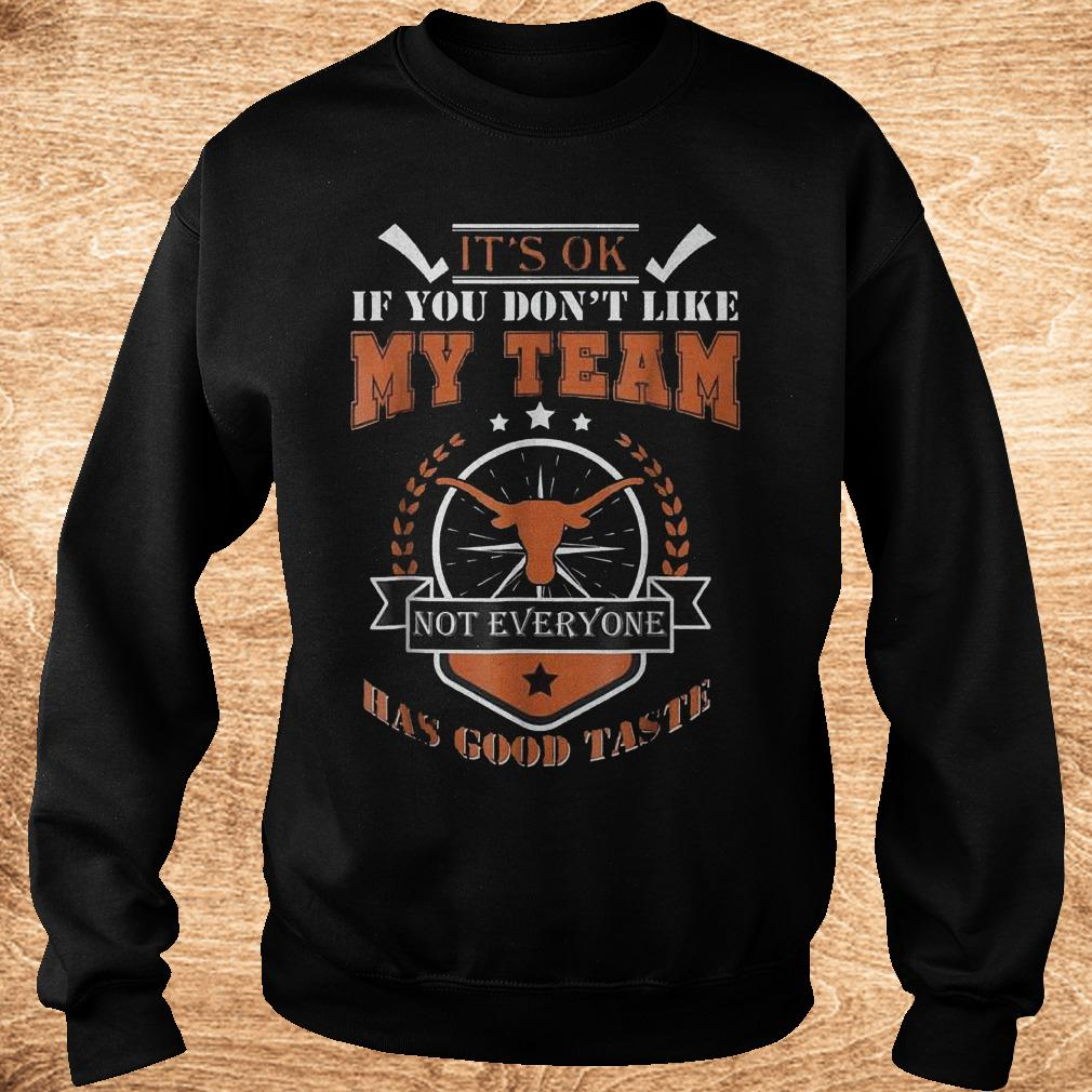 Official It s ok if you don t like my team not everyone has good taste Shirt Sweatshirt Unisex 1 - Official It's ok if you don't like my team not everyone has good taste Shirt
