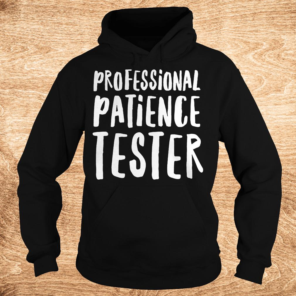 Official Professional patience tester Shirt Hoodie 1 - Official Professional patience tester Shirt