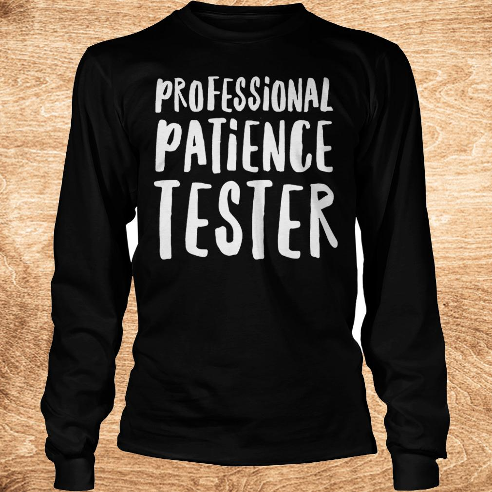 Official Professional patience tester Shirt Longsleeve Tee Unisex 1 - Official Professional patience tester Shirt
