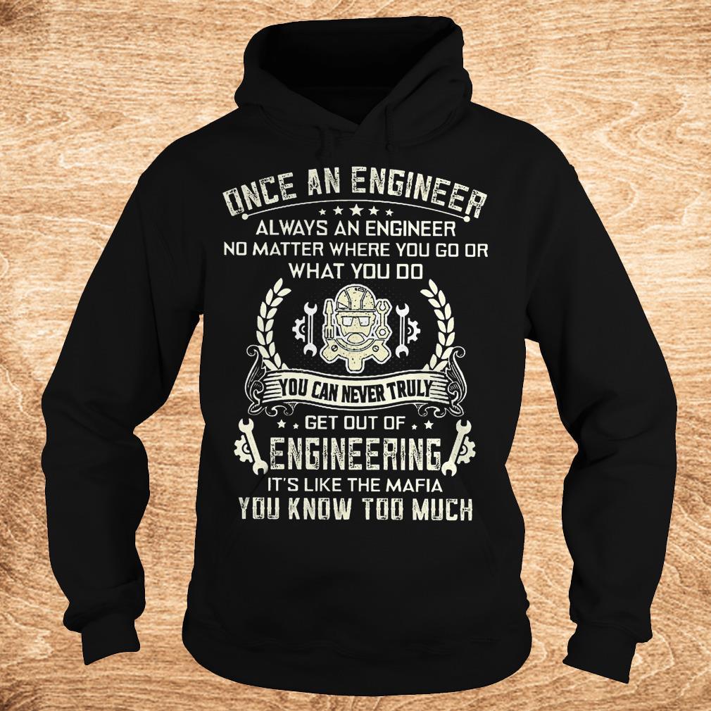 Once an engineer always an engineer no matter where you go shirt Hoodie - Once an engineer always an engineer no matter where you go shirt