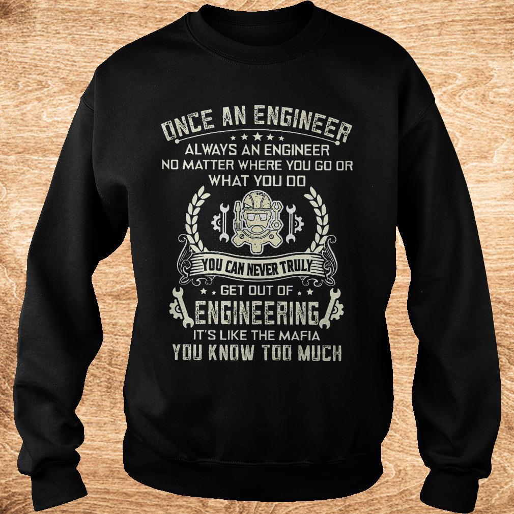 Once an engineer always an engineer no matter where you go shirt Sweatshirt Unisex - Once an engineer always an engineer no matter where you go shirt