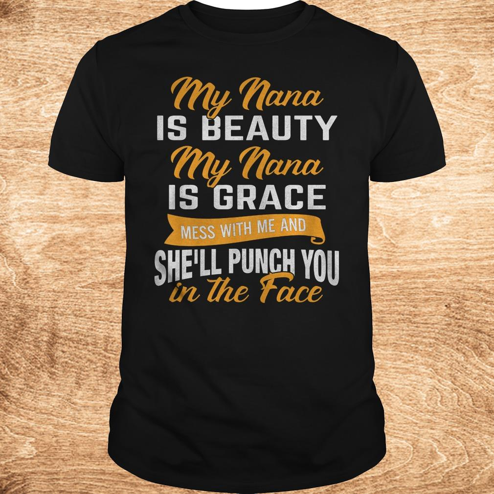Original My nana is beauty my nana is grace mess with me and she'll punch you in the face shirt