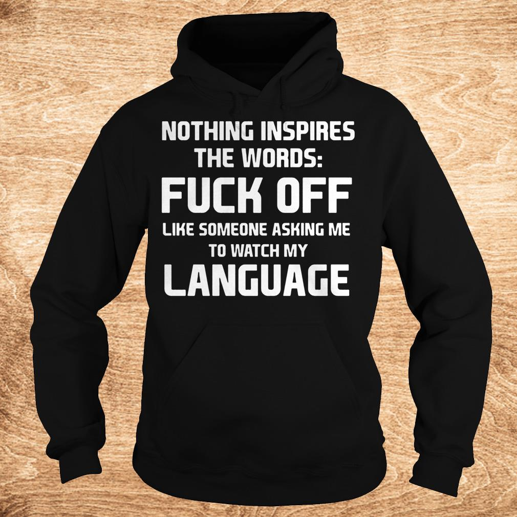 Original Nothing inspires the words fuck off like someone asking me to watch shirt Hoodie - Original Nothing inspires the words fuck off like someone asking me to watch shirt
