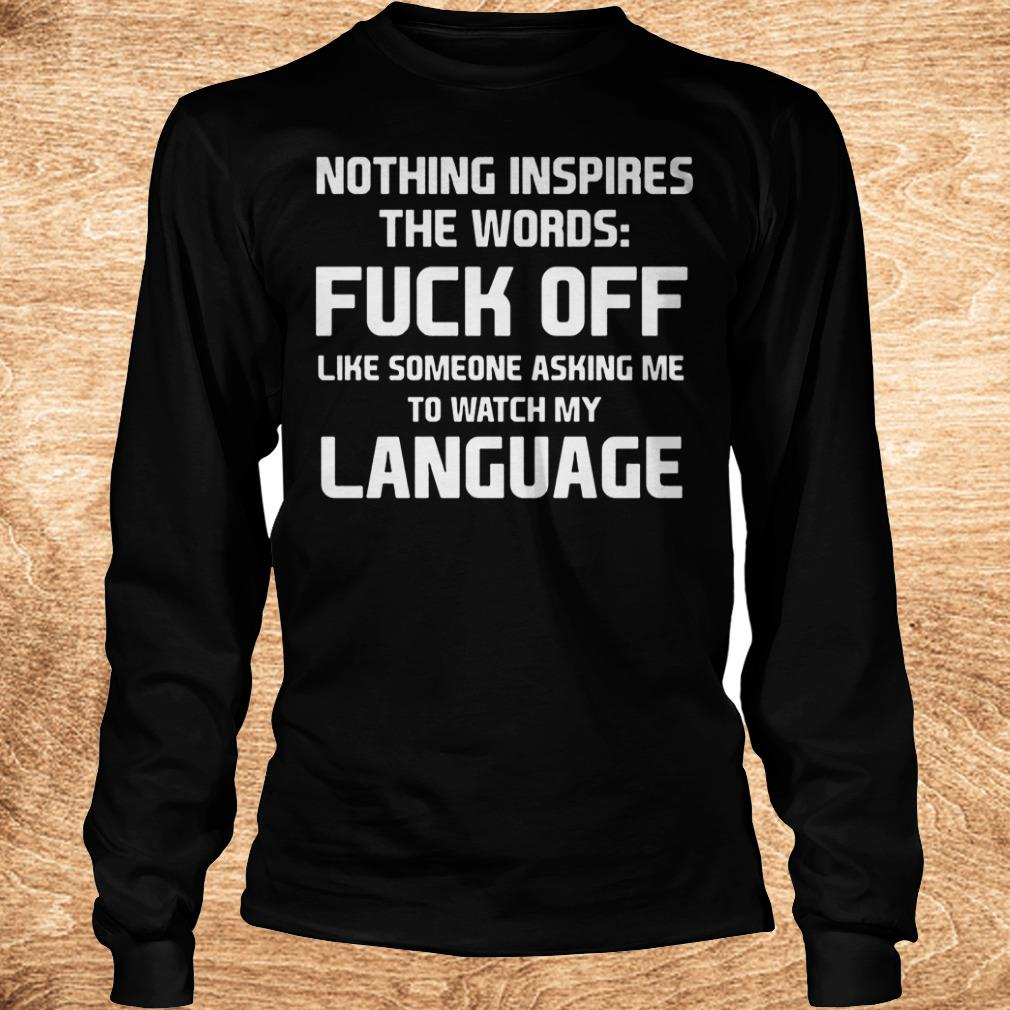 Original Nothing inspires the words fuck off like someone asking me to watch shirt Longsleeve Tee Unisex - Original Nothing inspires the words fuck off like someone asking me to watch shirt