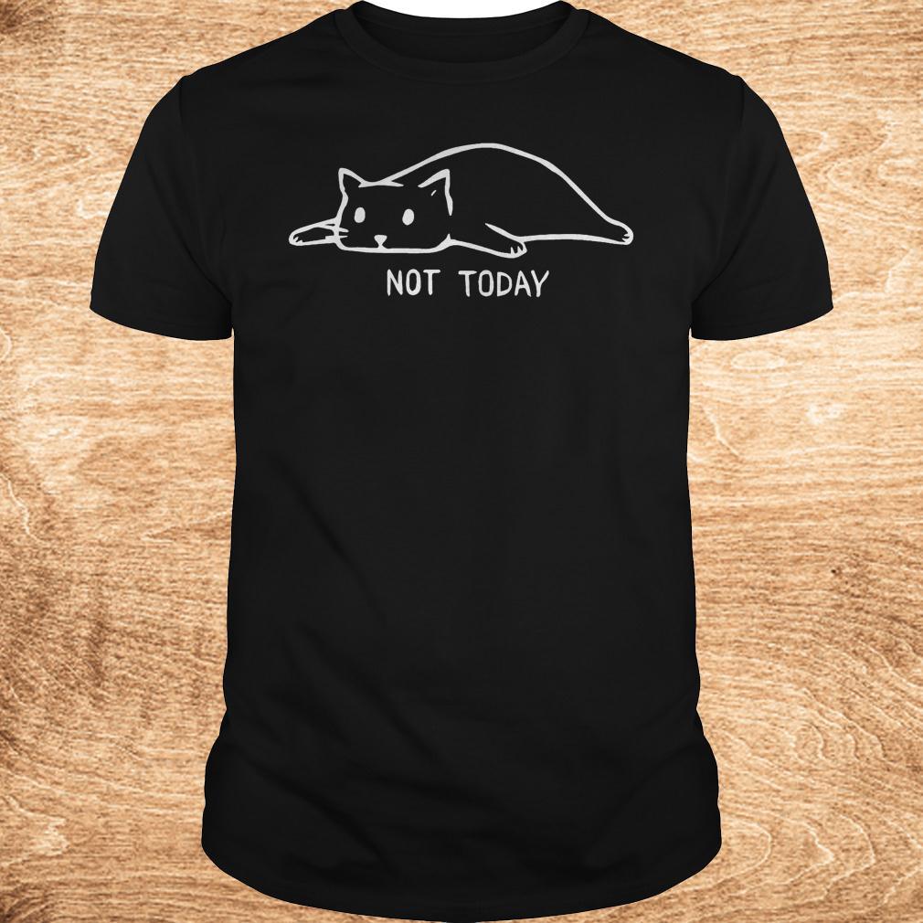 Premium Cat Not Today Shirt