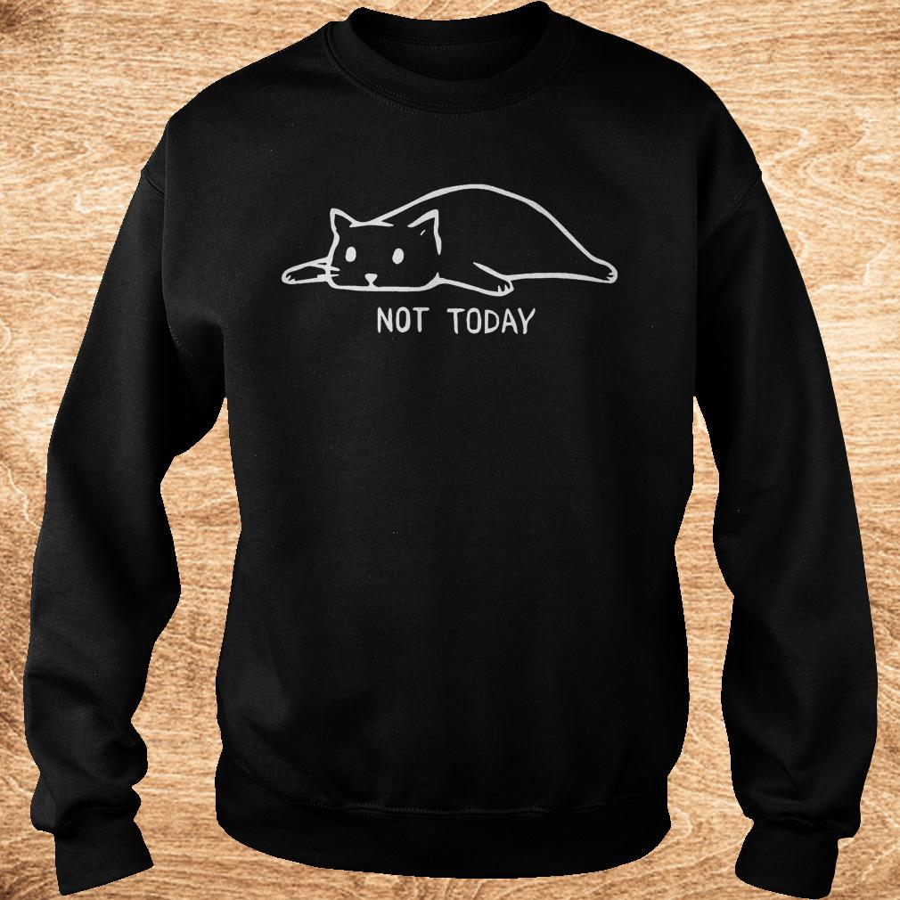 Premium Cat not today shirt Sweatshirt Unisex - Premium Cat not today shirt