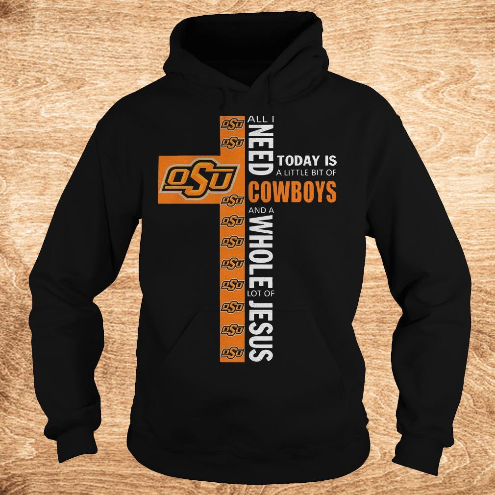 Premium Cross all i need today is a little bit of Oklahoma State Cowboys and a whole lot of jesus Shirt Hoodie - Premium Cross all i need today is a little bit of Oklahoma State Cowboys and a whole lot of jesus Shirt