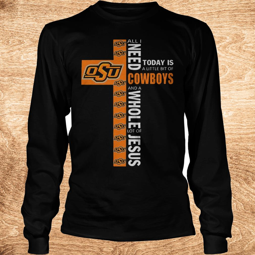 Premium Cross all i need today is a little bit of Oklahoma State Cowboys and a whole lot of jesus Shirt Longsleeve Tee Unisex - Premium Cross all i need today is a little bit of Oklahoma State Cowboys and a whole lot of jesus Shirt