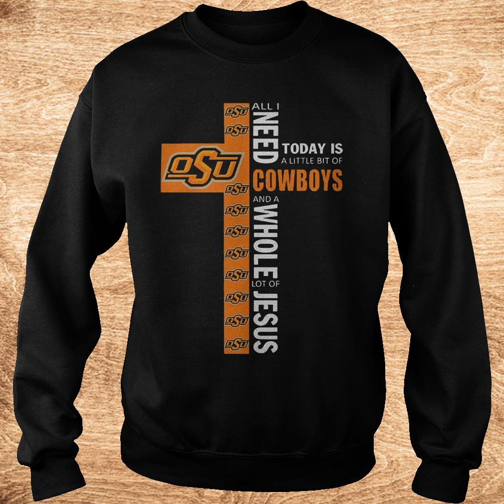 Premium Cross all i need today is a little bit of Oklahoma State Cowboys and a whole lot of jesus Shirt Sweatshirt Unisex - Premium Cross all i need today is a little bit of Oklahoma State Cowboys and a whole lot of jesus Shirt