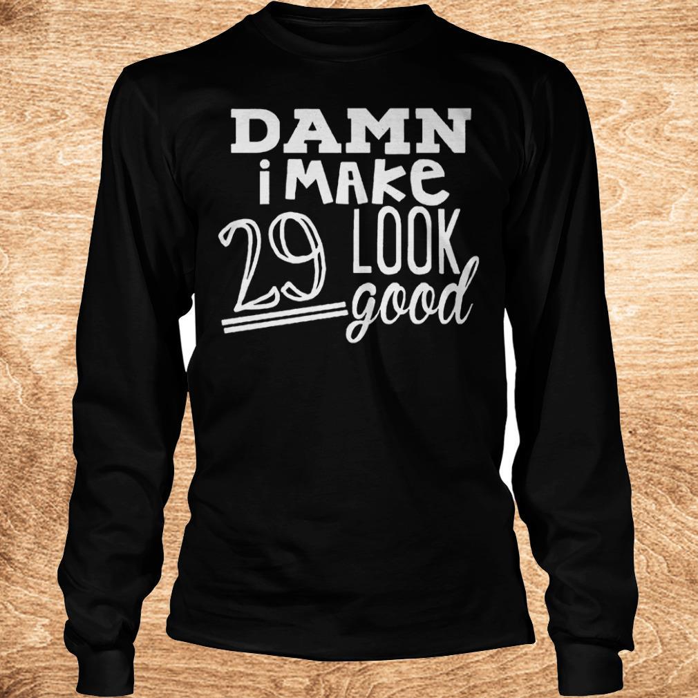Premium Damn i make 29 look good Shirt Longsleeve Tee Unisex - Premium Damn i make 29 look good Shirt