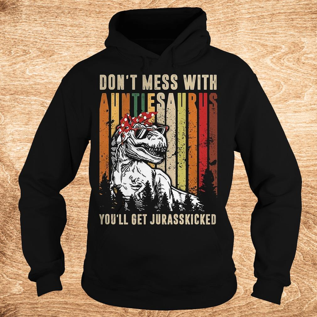 Premium T Rex don t mess with auntiesaurus you ll get jurasskicked shirt Hoodie - Premium T-Rex don't mess with auntiesaurus you'll get jurasskicked shirt