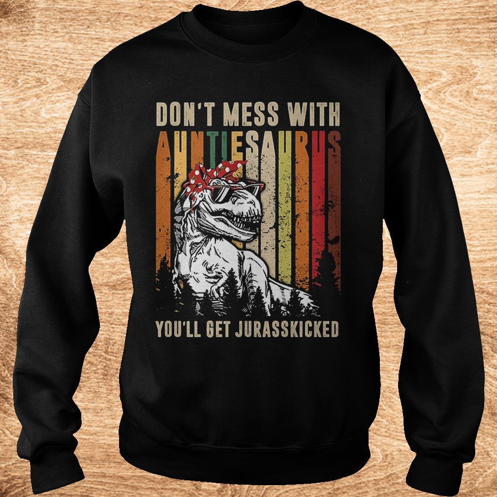 Premium T Rex don t mess with auntiesaurus you ll get jurasskicked shirt Sweatshirt Unisex - Premium T-Rex don't mess with auntiesaurus you'll get jurasskicked shirt