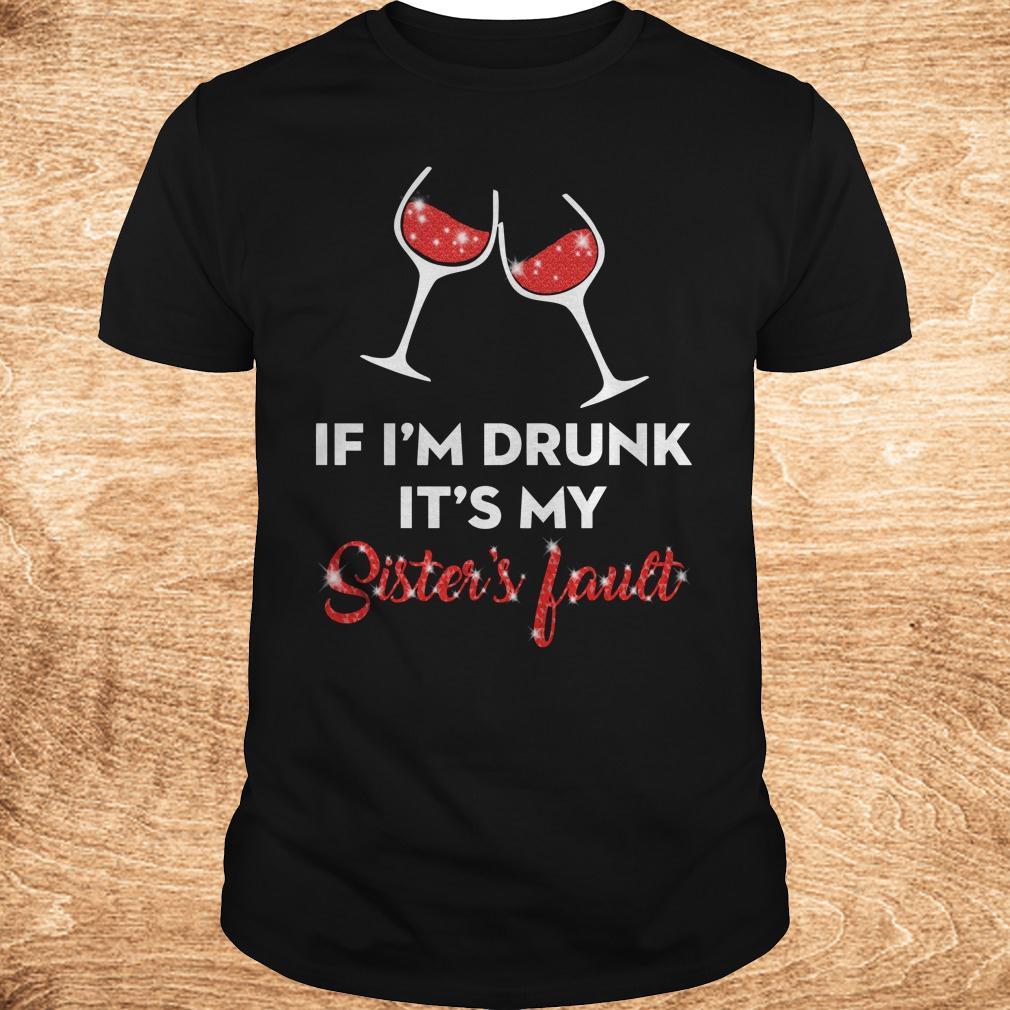 Premium Wine If I m drunk It s my sister s fault shirt Classic Guys Unisex Tee - Premium Wine If I'm drunk It's my sister's fault shirt