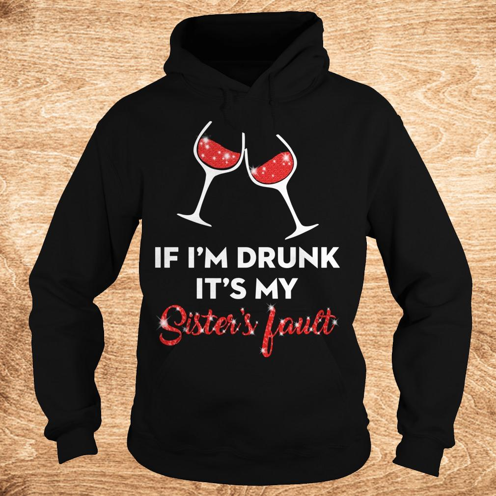Premium Wine If I m drunk It s my sister s fault shirt Hoodie - Premium Wine If I'm drunk It's my sister's fault shirt