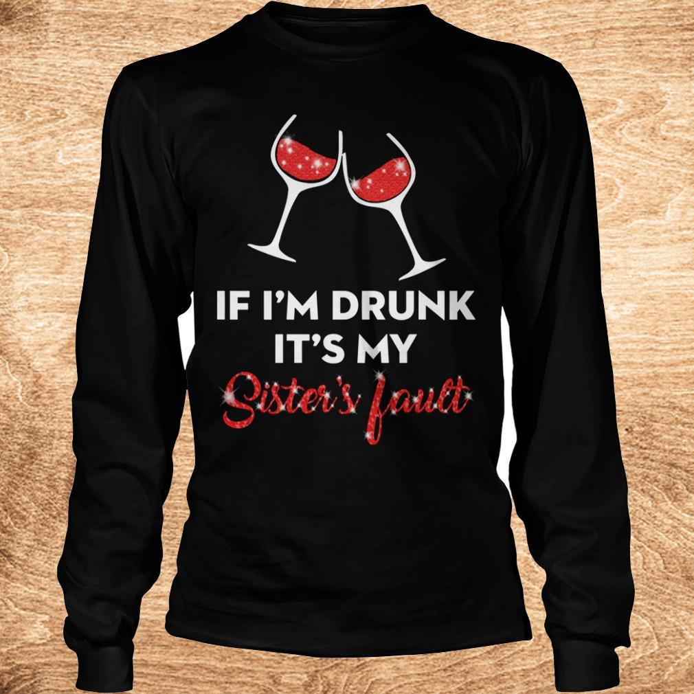 Premium Wine If I m drunk It s my sister s fault shirt Longsleeve Tee Unisex - Premium Wine If I'm drunk It's my sister's fault shirt