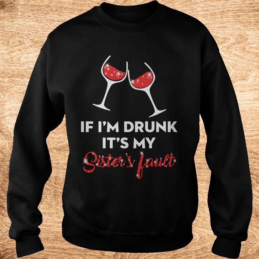 Premium Wine If I'm drunk It's my sister's fault shirt