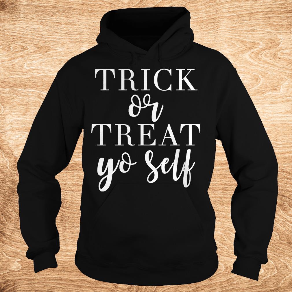 Trick or treat yo self Shirt Hoodie - Trick or treat yo self Shirt