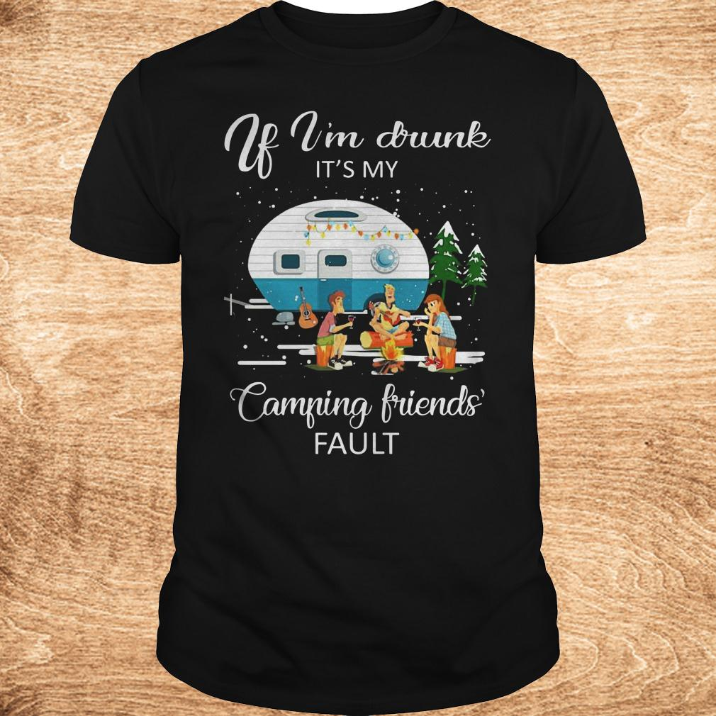 Best price If I m drunk It s my camping friends fault shirt Classic Guys Unisex Tee - Best price If I'm drunk It's my camping friends' fault shirt