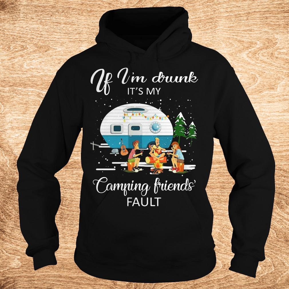 Best price If I m drunk It s my camping friends fault shirt Hoodie - Best price If I'm drunk It's my camping friends' fault shirt