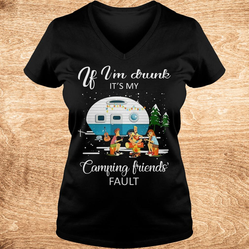 Best price If I m drunk It s my camping friends fault shirt Ladies V Neck - Best price If I'm drunk It's my camping friends' fault shirt