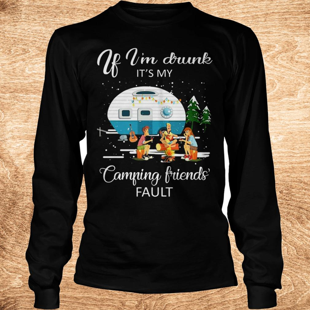 Best price If I m drunk It s my camping friends fault shirt Longsleeve Tee Unisex - Best price If I'm drunk It's my camping friends' fault shirt