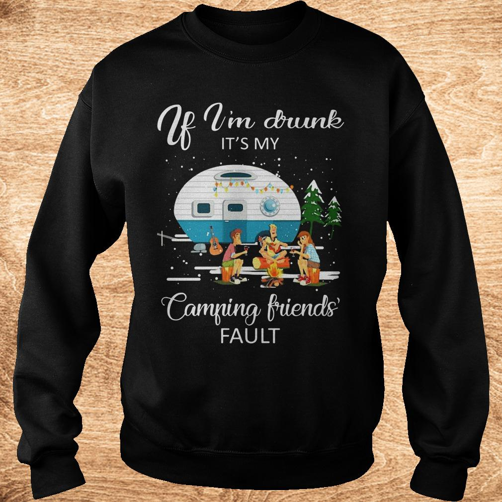Best price If I'm drunk It's my camping friends' fault shirt