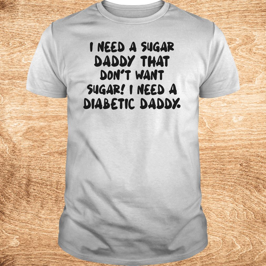 Funny I Need a sugar daddy shirt Classic Guys Unisex Tee - Funny I Need a sugar daddy shirt