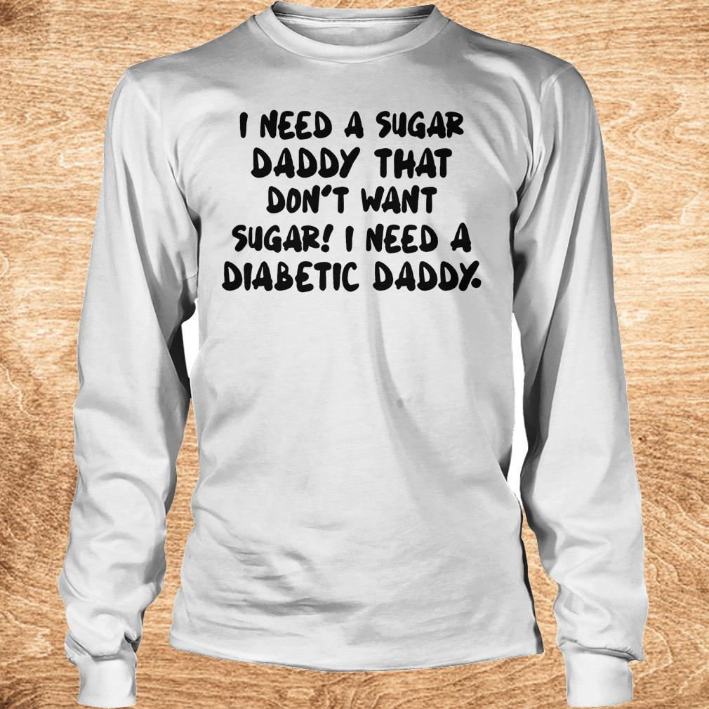 Funny I Need a sugar daddy shirt Longsleeve Tee Unisex - Funny I Need a sugar daddy shirt
