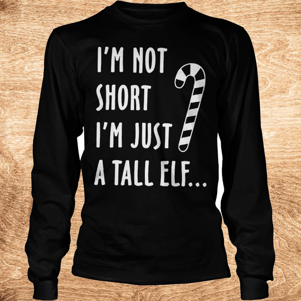 Funny I m not short I m just a tall elf shirt Longsleeve Tee Unisex - Funny I'm not short I'm just a tall elf shirt