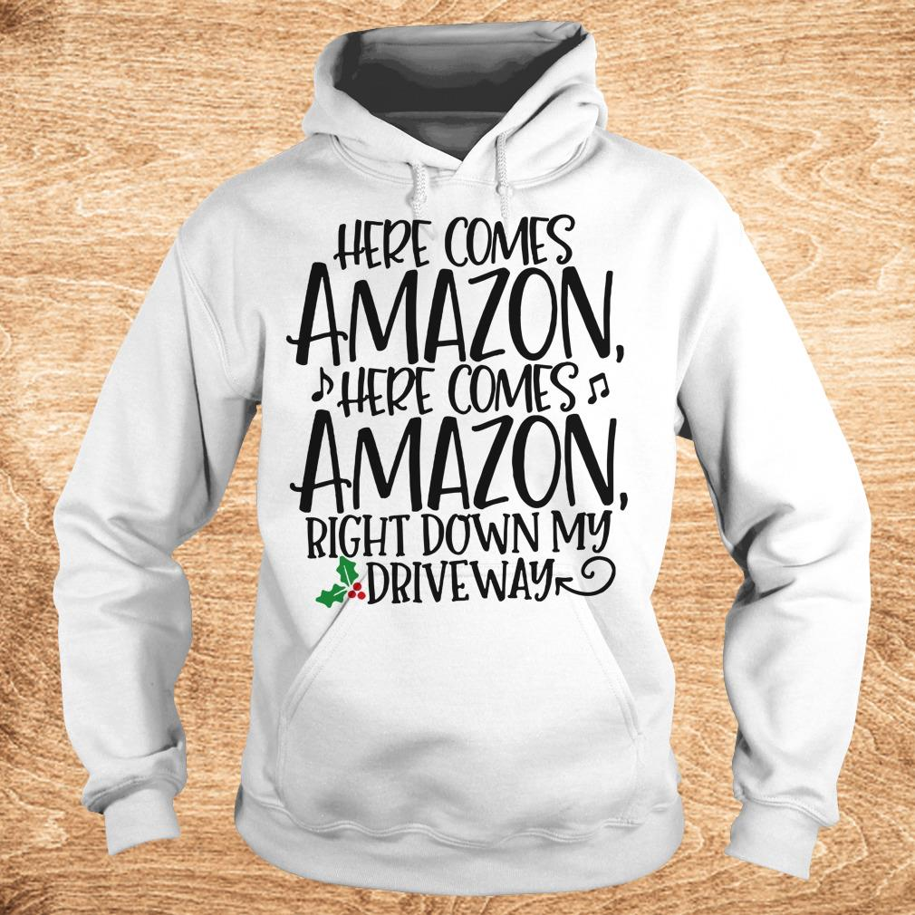 Nice Right down my driveway Here comes Amazon shirt Hoodie - Nice Right down my driveway Here comes Amazon shirt