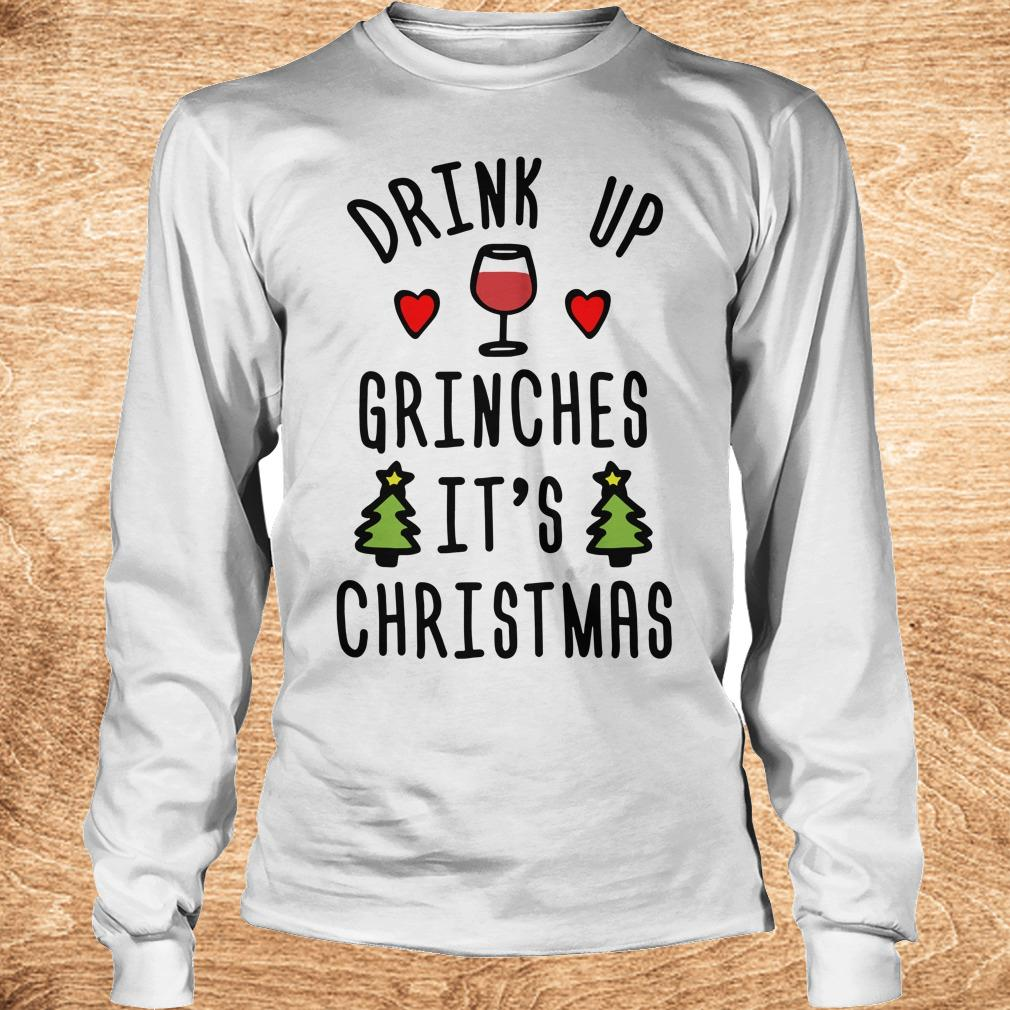 Official Drink up Grinches It s Christmas sweatshirt Longsleeve Tee Unisex - Official Drink up Grinches It's Christmas sweatshirt