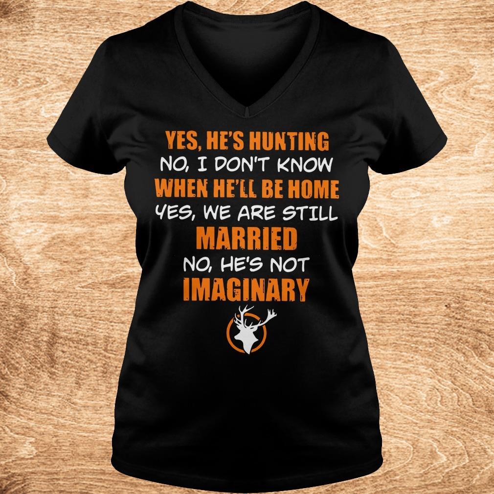 Official He s hunting When he ll be home We are still married He s not Imaginary shirt Ladies V Neck - Official He's hunting When he'll be home We are still married He's not Imaginary shirt