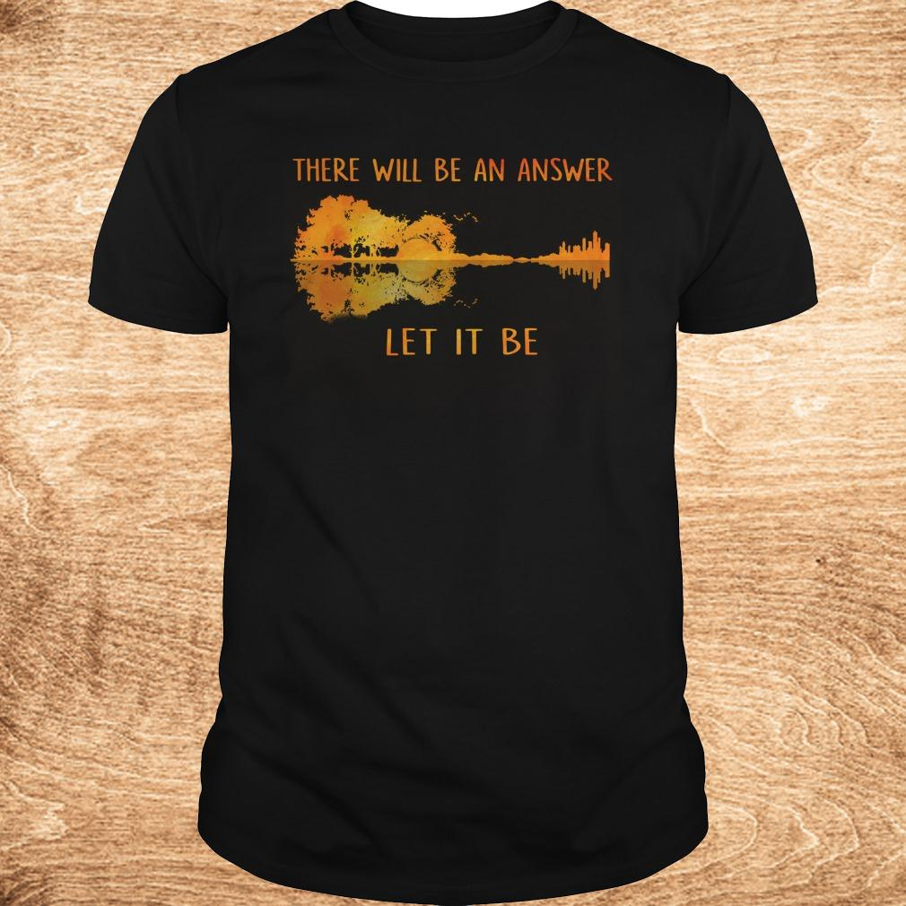 Official There will be an answer let it be guitar lake shadow shirt Classic Guys Unisex Tee - Official There will be an answer let it be guitar lake shadow shirt