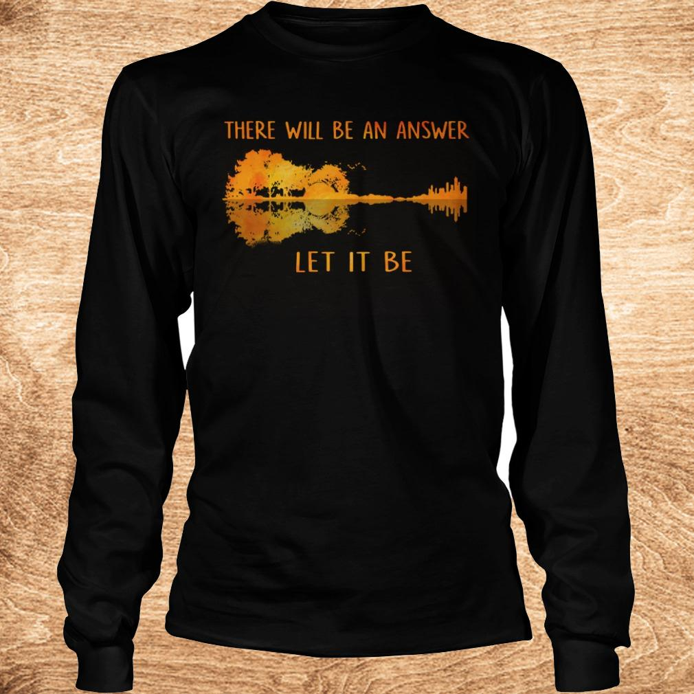 Official There will be an answer let it be guitar lake shadow shirt Longsleeve Tee Unisex - Official There will be an answer let it be guitar lake shadow shirt