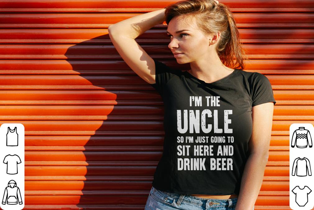 Premium I'm the uncle so I'm just going to sit here and drink beer shirt