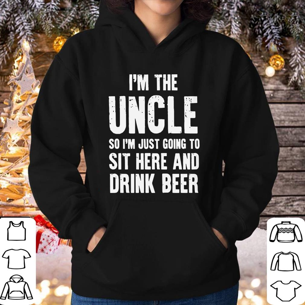 Premium I m the uncle so I m just going to sit here and drink beer shirt 4 - Premium I'm the uncle so I'm just going to sit here and drink beer shirt