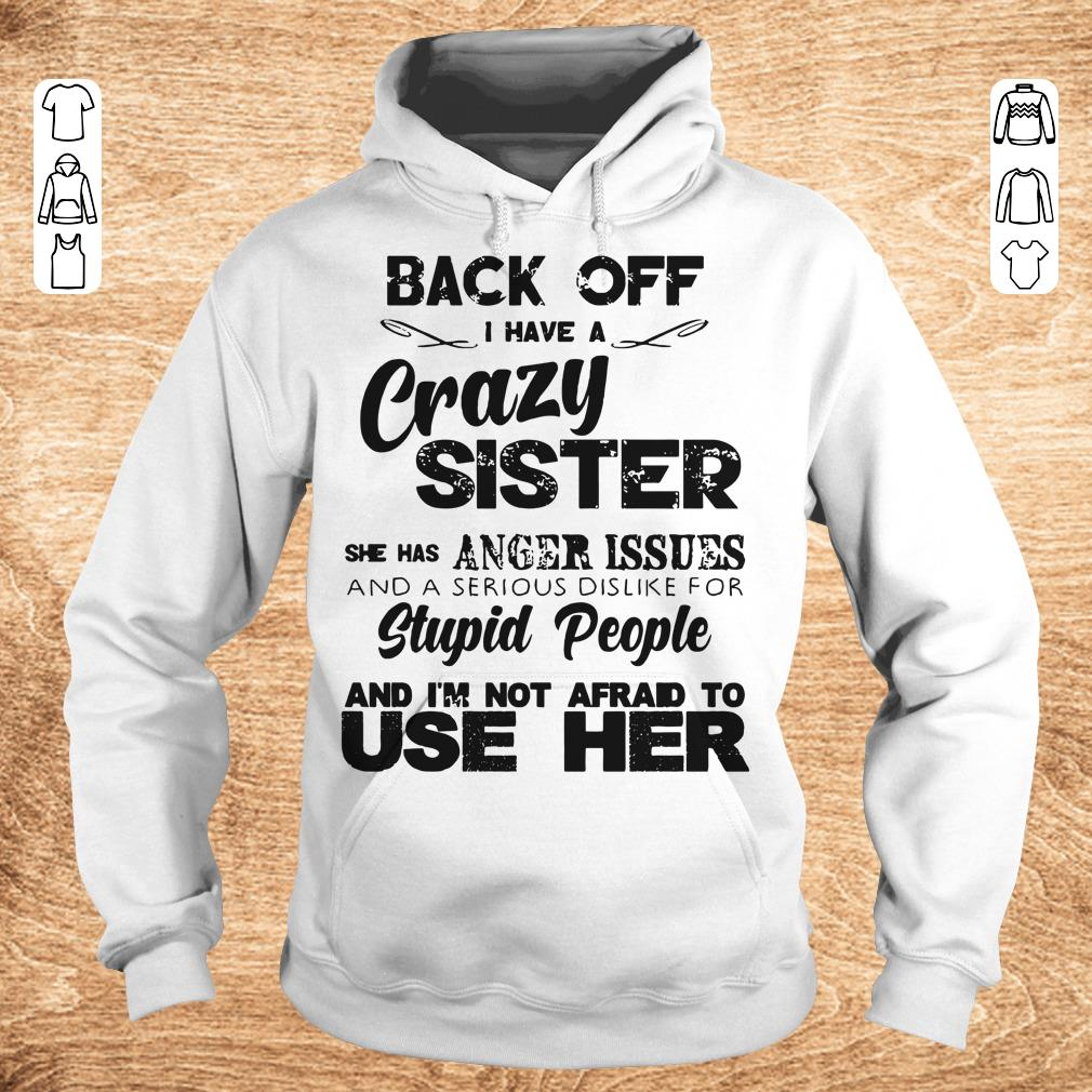 Pretty Back off I have a crazy sister she has Anger issues shirt longsleeve Hoodie - Pretty Back off I have a crazy sister she has Anger issues shirt longsleeve