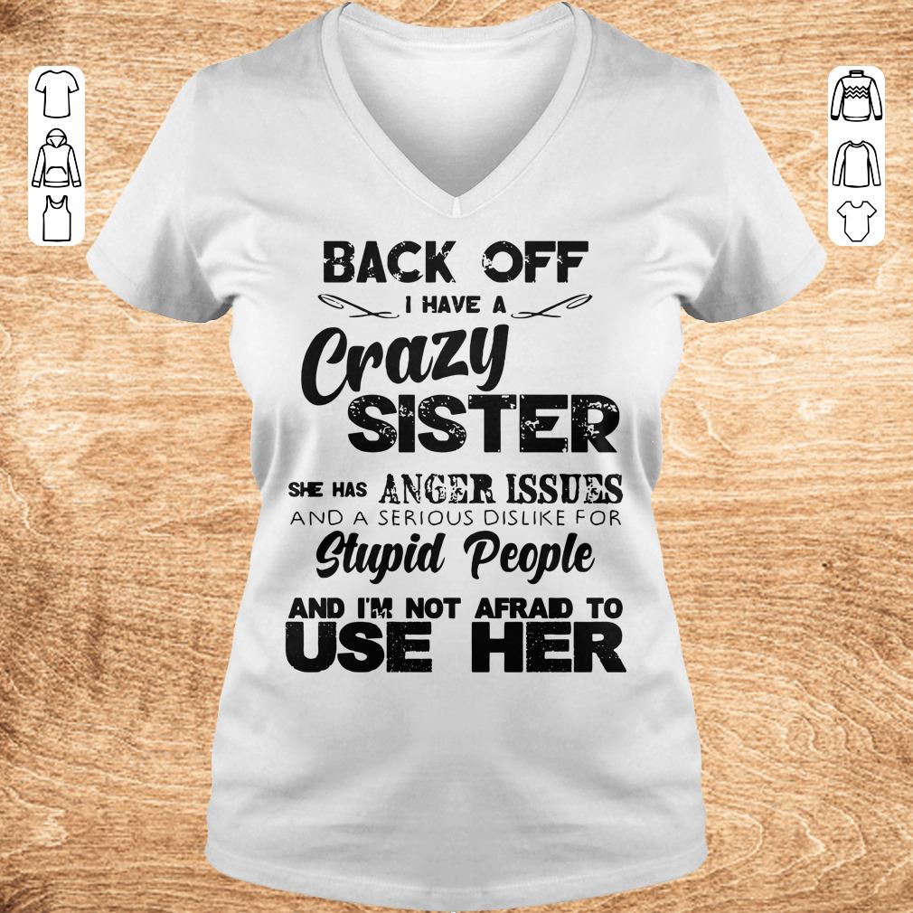 Pretty Back off I have a crazy sister she has Anger issues shirt longsleeve Ladies V Neck - Pretty Back off I have a crazy sister she has Anger issues shirt longsleeve