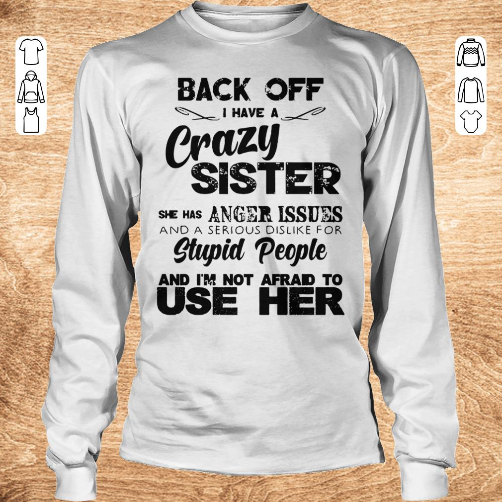 Pretty Back off I have a crazy sister she has Anger issues shirt longsleeve Longsleeve Tee Unisex - Pretty Back off I have a crazy sister she has Anger issues shirt longsleeve